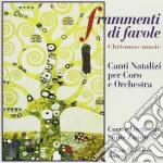 Composizioni X Coro E Orchestra Frammenti Di Favole Canti Natalizzi  - Mazzoleni Stefano Dir  /orchestra E Coro Sante Zanon cd musicale