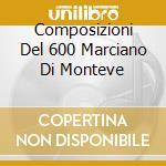 COMPOSIZIONI DEL 600 MARCIANO DI MONTEVE cd musicale