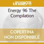 ENERGY 96 THE COMPILATION cd musicale di ARTISTI VARI