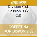 D:VISION CLUB SESSION 3                   cd musicale di ARTISTI VARI
