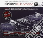 D:VISION CLUB SESSION 16                  cd musicale di ARTISTI VARI