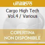 CARGO HIGH TECH VOL.4   (NU-COOL/ELECTRO SWING....) cd musicale di ARTISTI VARI
