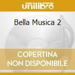 BELLA MUSICA 2 cd musicale di PADILLA JOSE'