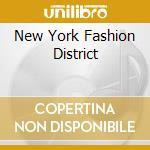 NEW YORK FASHION DISTRICT cd musicale di ARTISTI VARI