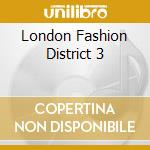 London fashion district 3 cd musicale di Artisti Vari
