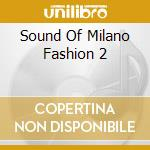 THE SOUND OF MILANO FASHION 2 (2CD) cd musicale di ARTISTI VARI