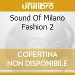 THE SOUND OF MILANO FASHION 2 (2CD) cd musicale di ARTISTI VARI