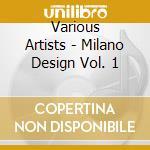 MILANO DESIGN VOL. 1 cd musicale di AA.VV.