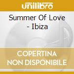 SUMMER OF LOVE IBIZA/2CD cd musicale di ARTISTI VARI