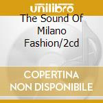 THE SOUND OF MILANO FASHION/2CD cd musicale di ARTISTI VARI