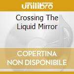 CROSSING THE LIQUID MIRROR cd musicale di MYSTIC DIVERSIONS