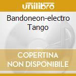 BANDONEON-ELECTRO TANGO cd musicale di ARTISTI VARI