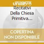 RECITATIVI DELLA CHIESA PRIMITIVA (CANTO cd musicale