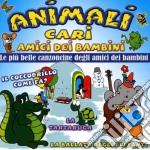 Animali Cari Amici Dei Bambini cd musicale di Artisti Vari