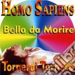 Homo Sapiens - Bella Da Morire cd musicale di Sapiens Homo