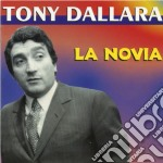 Tony Dallara - La Novia: Best Of cd musicale di Tony Dallara