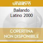 Bailando Latino 2000 cd musicale
