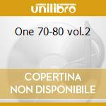 One 70-80 vol.2 cd musicale di Artisti Vari