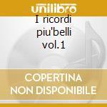 I ricordi piu'belli vol.1 cd musicale di Artisti Vari