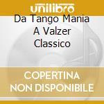 Da tangomania a valzer classico cd musicale di Artisti Vari