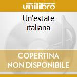 Un'estate italiana cd musicale