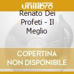 Renato Dei Profeti - Il Meglio cd musicale
