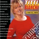Titti Bianchi - La Nave Dell'amore cd musicale