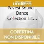 Pavesi Sound - Dance Collection Hit Parade cd musicale