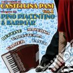 Castellina Pasi Vol. 1 - Eseguite Da Piacentino E Barimar cd musicale