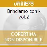 Brindiamo con - vol.2 cd musicale di Castellina-pasi