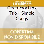 Open Frontiers Trio - Simple Songs cd musicale di Open frontiers trio