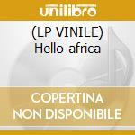 (LP VINILE) Hello africa lp vinile di Artisti Vari