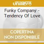 TENDENCY OF LOVE cd musicale di FUNKY COMPANY