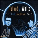 Off the beaten track cd musicale di Talbot/white