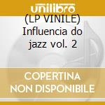 (LP VINILE) Influencia do jazz vol. 2 lp vinile di Artisti Vari
