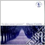 Glauco Cataldo - La' Dove Vanno I Pensieri cd musicale di Glauco Cataldo