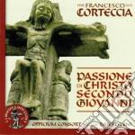 Corteccia Francesco - Passione Di Christo Secondo Giovanni cd musicale di Francesco Corteccia