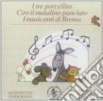 I Tre Porcellini, Ciro Il Maialino Panciuto, I Musicanti Di Brema cd musicale di Miscellanee