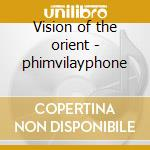 Vision of the orient - phimvilayphone cd musicale di Laos