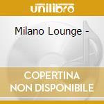 MILANO LOUNGE (BOX DIGIPACK) cd musicale di ARTISTI VARI