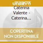 Caterina Valente - Caterina Valente cd musicale di VALENTE CATERINA