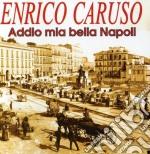 Enrico Caruso - Addio Mia Bella Napoli cd musicale di CARUSO ENRICO