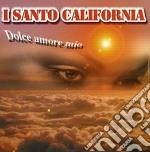 DOLCE AMORE MIO cd musicale di SANTO CALIFORNIA (I)