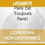 Aa.Vv. - Paris Est Toujours Paris! cd musicale di Artisti Vari