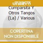 LA CUMPARSITA Y OTROS TANGOS ARGENTI cd musicale di ARTISTI VARI