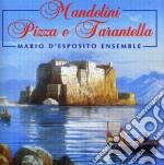 Mario D''Esposito Ensemble - Mandolini, Pizza E Tarantella cd musicale di ARTISTI VARI
