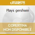 Plays gershwin cd musicale di Giorgio Gaslini
