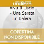 Viva Il Liscio - Una Serata In Balera cd musicale di ARTISTI VARI