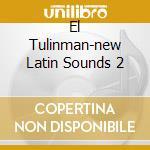 EL TULINMAN-NEW LATIN SOUNDS 2 cd musicale di ARTISTI VARI
