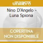 Nino D'Angelo - Luna Spiona cd musicale di D'ANGELO NINO